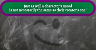 Never assume a character's mood is the same as their author's one! Image created in Book Brush using a Pixabay photo.