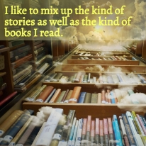 Mixing up the kind of stories and books I read