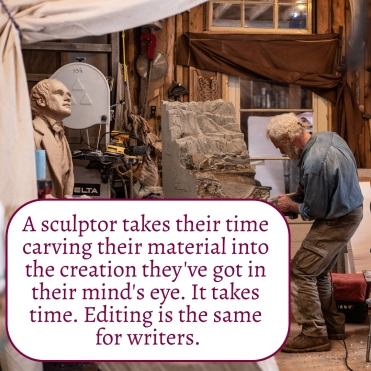 A sculptor takes time bringing their work to life. For writers the equivalent is the editing stage