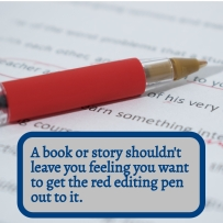 AE - A book or story shouldn't make you want to get the red pen out to it