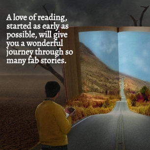 AE - A love of reading, started early, will take you on a fab journey though so many books and stories