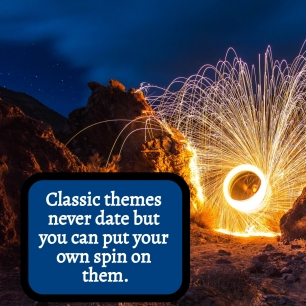 Classic Themes never date but put your own spin on them