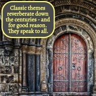 Classic Themes reverberate down the centuries