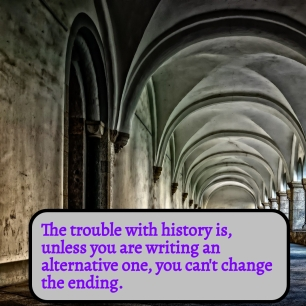 GENRES - With history you can't change the ending unless writing an alternative one