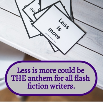 Less is More is the theme for flash fiction writers