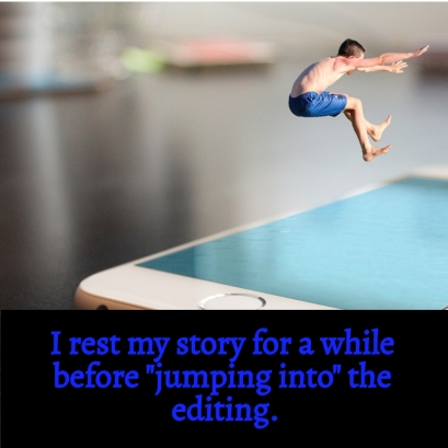 Rest your story then jump into the edit