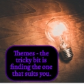 Themes - the tricky bit is finding ones to suit you